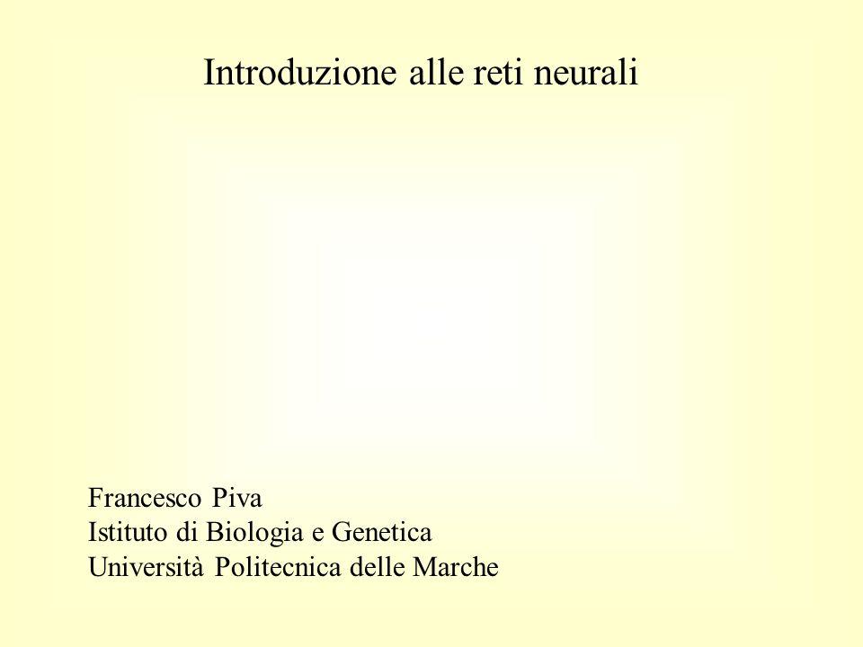 Introduzione alle reti neurali Francesco Piva Istituto di Biologia e Genetica Università Politecnica delle Marche