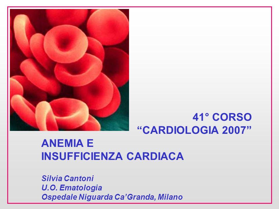 41° CORSO CARDIOLOGIA 2007 ANEMIA E INSUFFICIENZA CARDIACA Silvia Cantoni U.O. Ematologia Ospedale Niguarda CaGranda, Milano