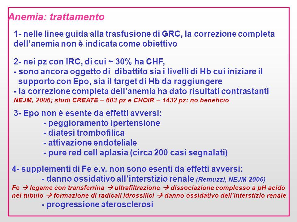 Anemia: trattamento 1- nelle linee guida alla trasfusione di GRC, la correzione completa dellanemia non è indicata come obiettivo 2- nei pz con IRC, d