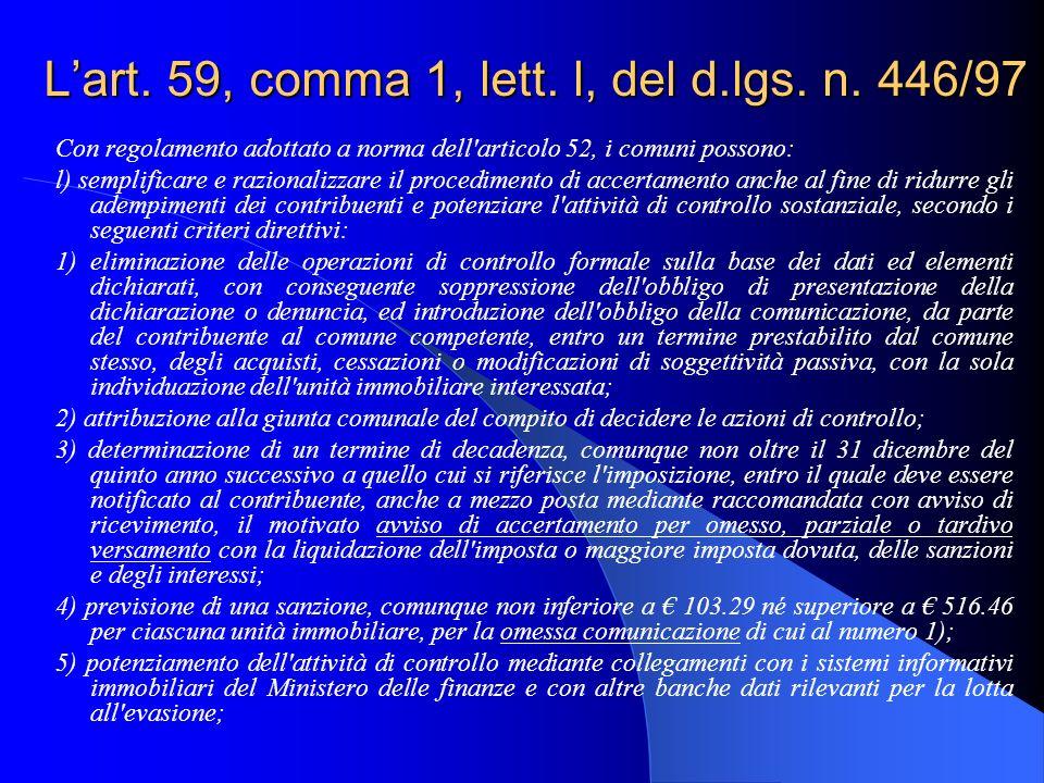Lart. 59, comma 1, lett. l, del d.lgs. n. 446/97 Con regolamento adottato a norma dell'articolo 52, i comuni possono: l) semplificare e razionalizzare