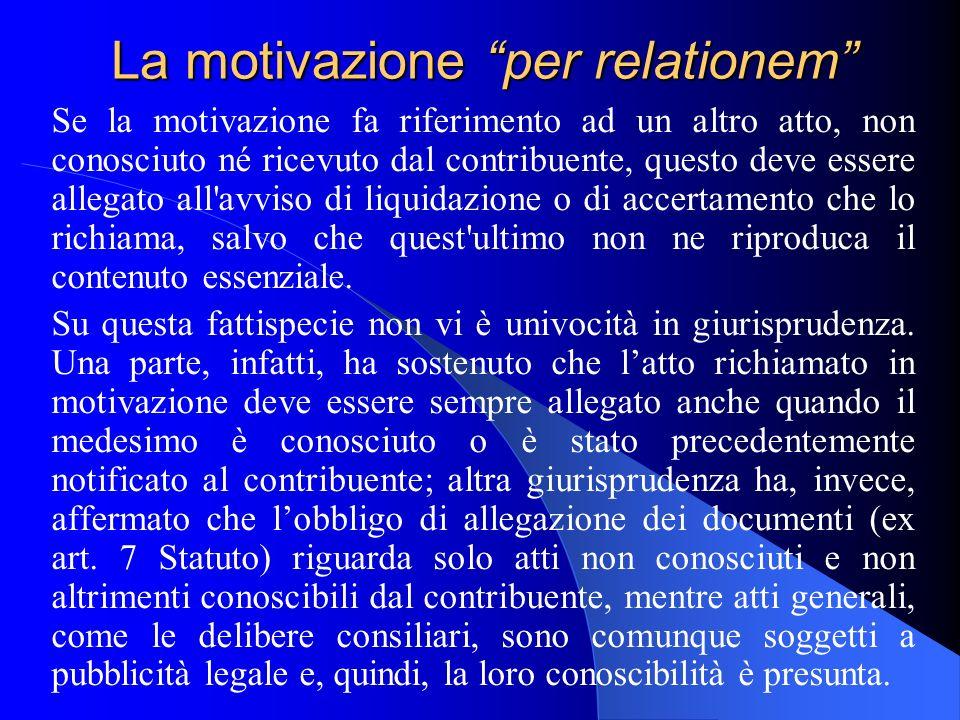 La motivazione per relationem Se la motivazione fa riferimento ad un altro atto, non conosciuto né ricevuto dal contribuente, questo deve essere alleg