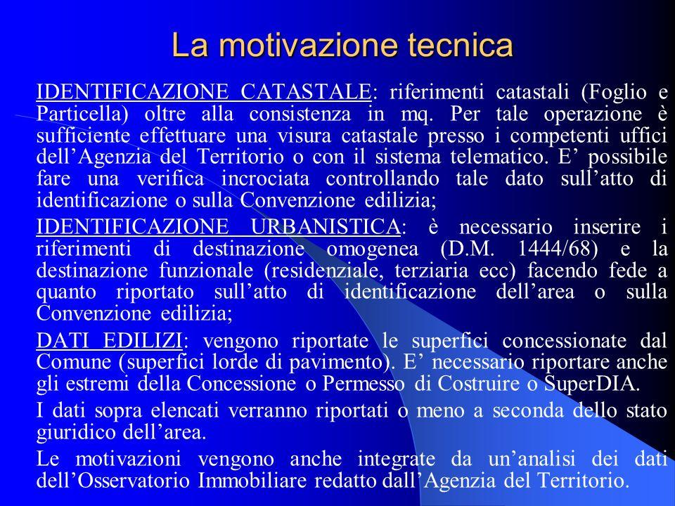 La motivazione tecnica IDENTIFICAZIONE CATASTALE: riferimenti catastali (Foglio e Particella) oltre alla consistenza in mq. Per tale operazione è suff