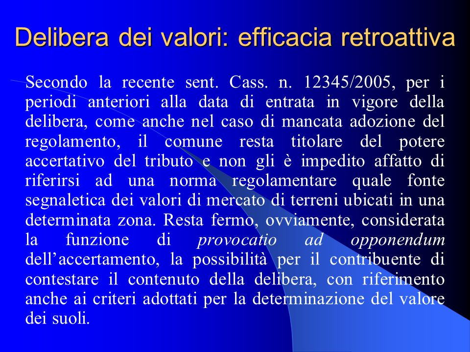 Delibera dei valori: efficacia retroattiva Secondo la recente sent. Cass. n. 12345/2005, per i periodi anteriori alla data di entrata in vigore della