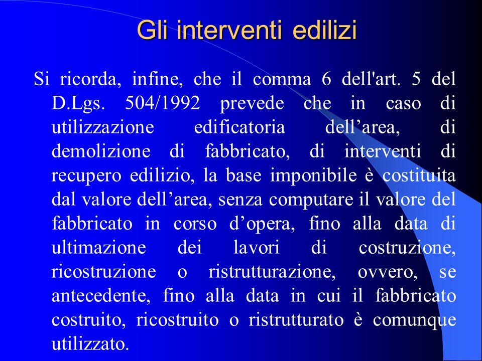 Gli interventi edilizi Si ricorda, infine, che il comma 6 dell'art. 5 del D.Lgs. 504/1992 prevede che in caso di utilizzazione edificatoria dellarea,