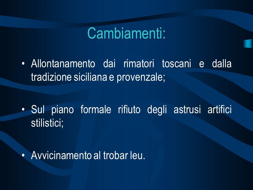 Cambiamenti: Allontanamento dai rimatori toscani e dalla tradizione siciliana e provenzale; Sul piano formale rifiuto degli astrusi artifici stilistic