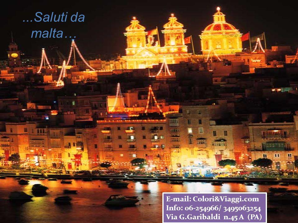 ...Saluti da malta… E-mail: Colori&Viaggi.com Info: 06-254966/ 3495063254 Via G.Garibaldi n.45 A (PA) E-mail: Colori&Viaggi.com Info: 06-254966/ 3495063254 Via G.Garibaldi n.45 A (PA)