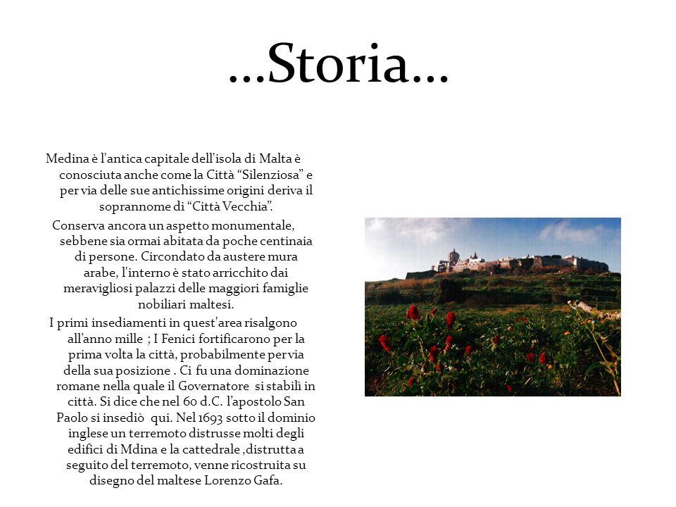 …Storia… Medina è l antica capitale dell isola di Malta è conosciuta anche come la Città Silenziosa e per via delle sue antichissime origini deriva il soprannome di Città Vecchia.