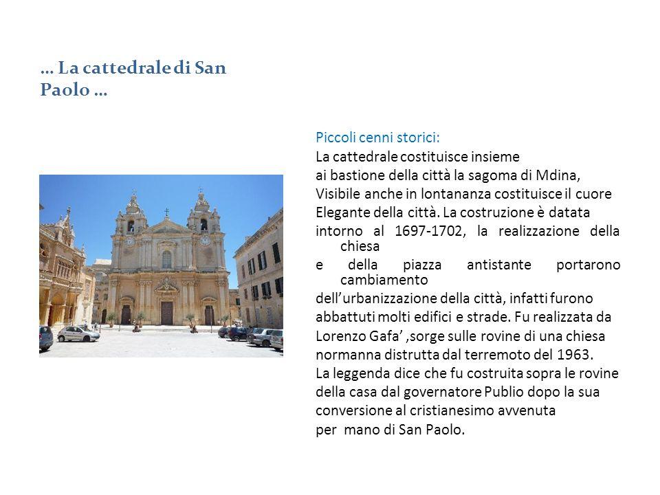 … La cattedrale di San Paolo … Piccoli cenni storici: La cattedrale costituisce insieme ai bastione della città la sagoma di Mdina, Visibile anche in lontananza costituisce il cuore Elegante della città.