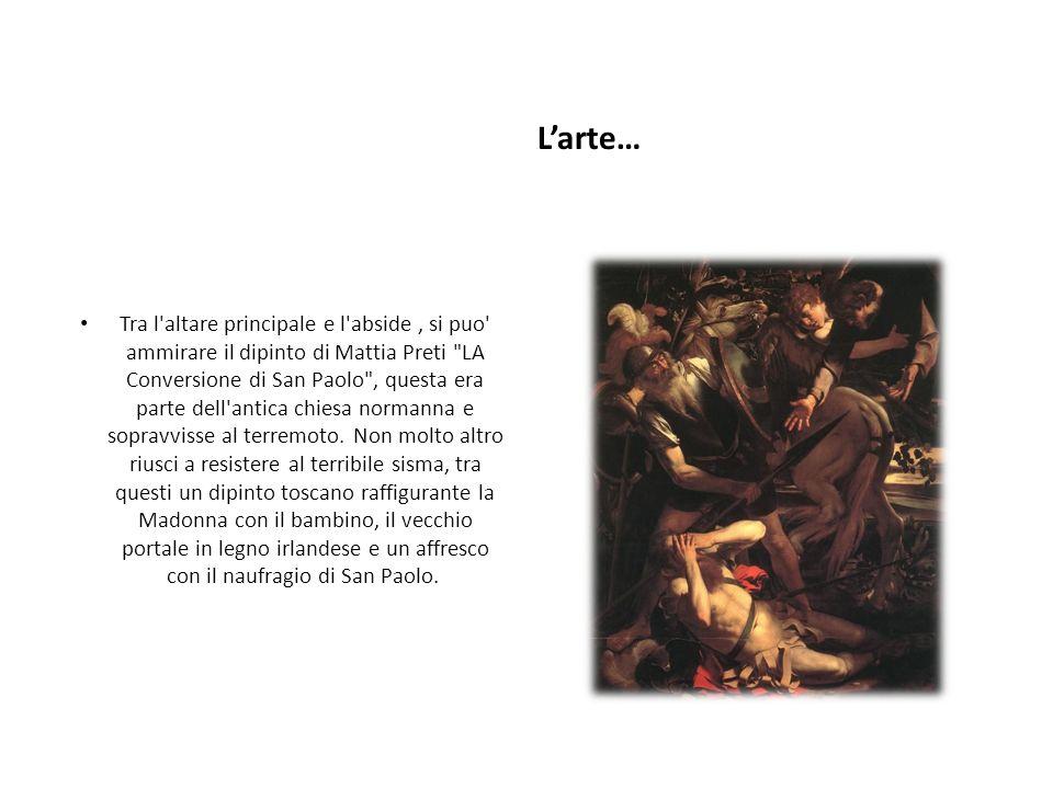 Larte… Tra l altare principale e l abside, si puo ammirare il dipinto di Mattia Preti LA Conversione di San Paolo , questa era parte dell antica chiesa normanna e sopravvisse al terremoto.