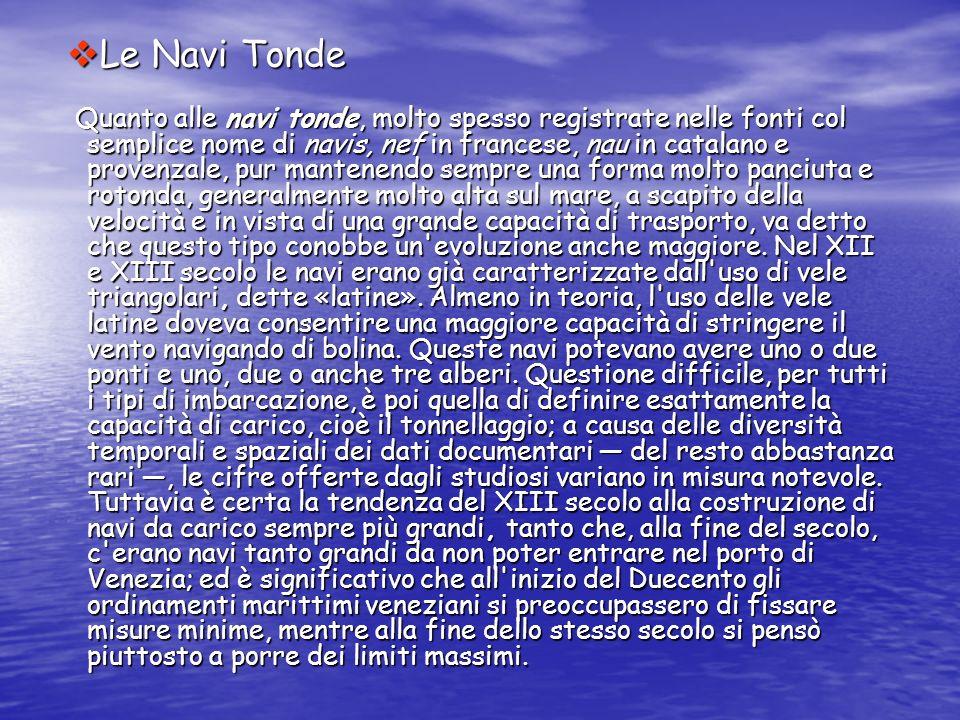 Le Navi Tonde Le Navi Tonde Quanto alle navi tonde, molto spesso registrate nelle fonti col semplice nome di navis, nef in francese, nau in catalano e