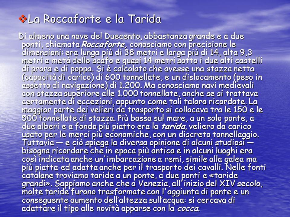 La Roccaforte e la Tarida La Roccaforte e la Tarida Di almeno una nave del Duecento, abbastanza grande e a due ponti, chiamata Roccaforte, conosciamo