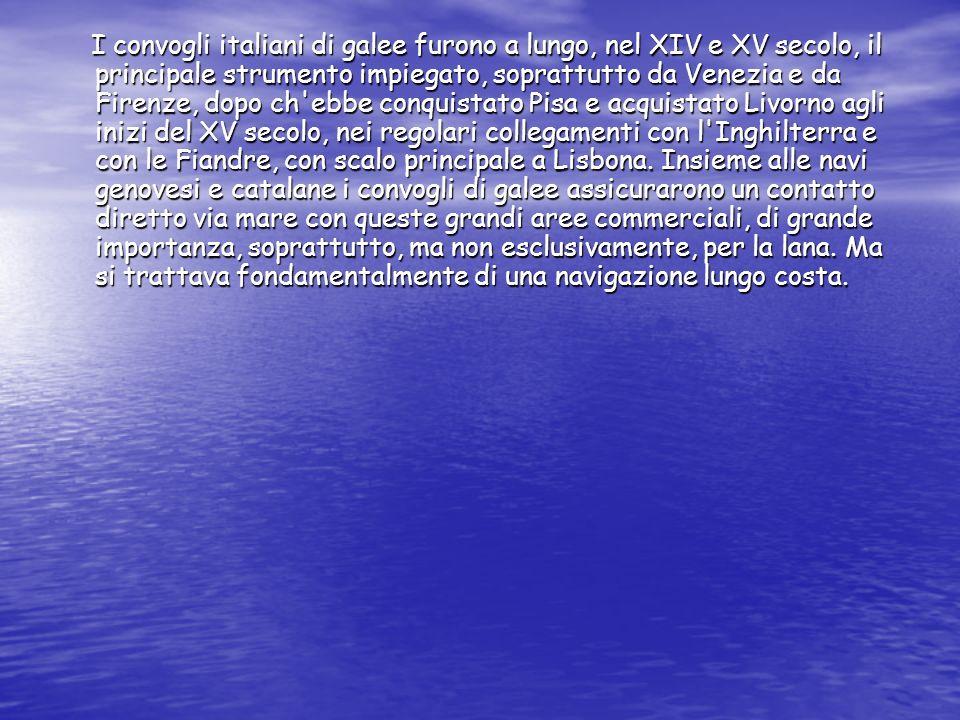 I convogli italiani di galee furono a lungo, nel XIV e XV secolo, il principale strumento impiegato, soprattutto da Venezia e da Firenze, dopo ch'ebbe