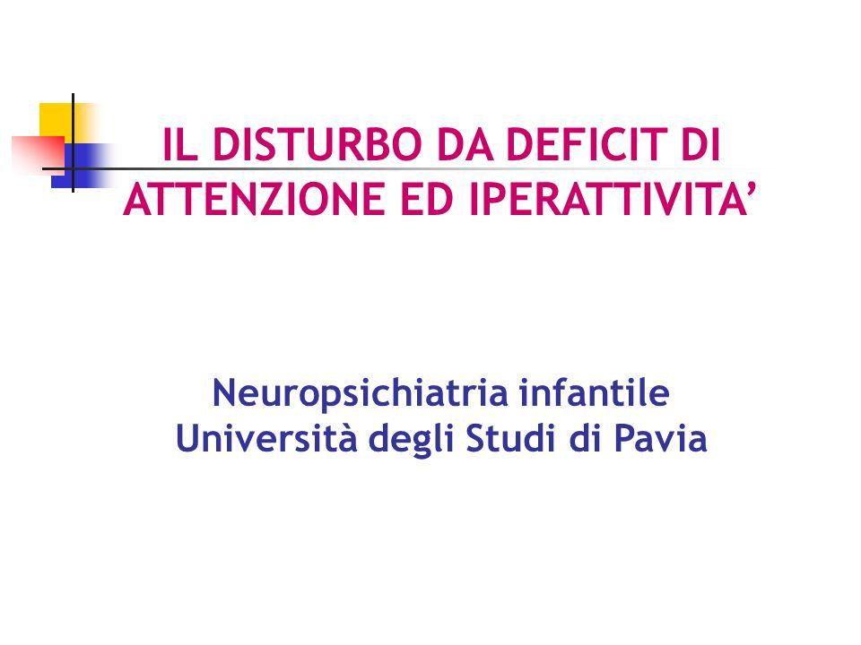 IL DISTURBO DA DEFICIT DI ATTENZIONE ED IPERATTIVITA Neuropsichiatria infantile Università degli Studi di Pavia