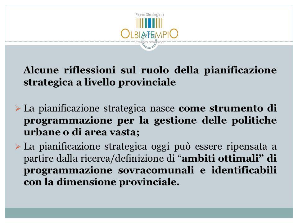 Alcune riflessioni sul ruolo della pianificazione strategica a livello provinciale La pianificazione strategica nasce come strumento di programmazione