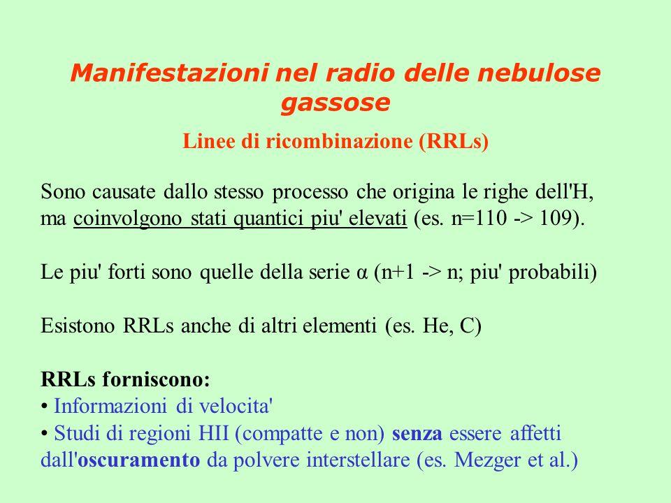 Manifestazioni nel radio delle nebulose gassose Linee di ricombinazione (RRLs) Sono causate dallo stesso processo che origina le righe dell H, ma coinvolgono stati quantici piu elevati (es.