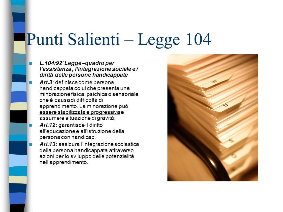 Punti Salienti – Legge 104 L.104/92 Legge –quadro per lassistenza, lintegrazione sociale e i diritti delle persone handicappate Art.3: definisce come