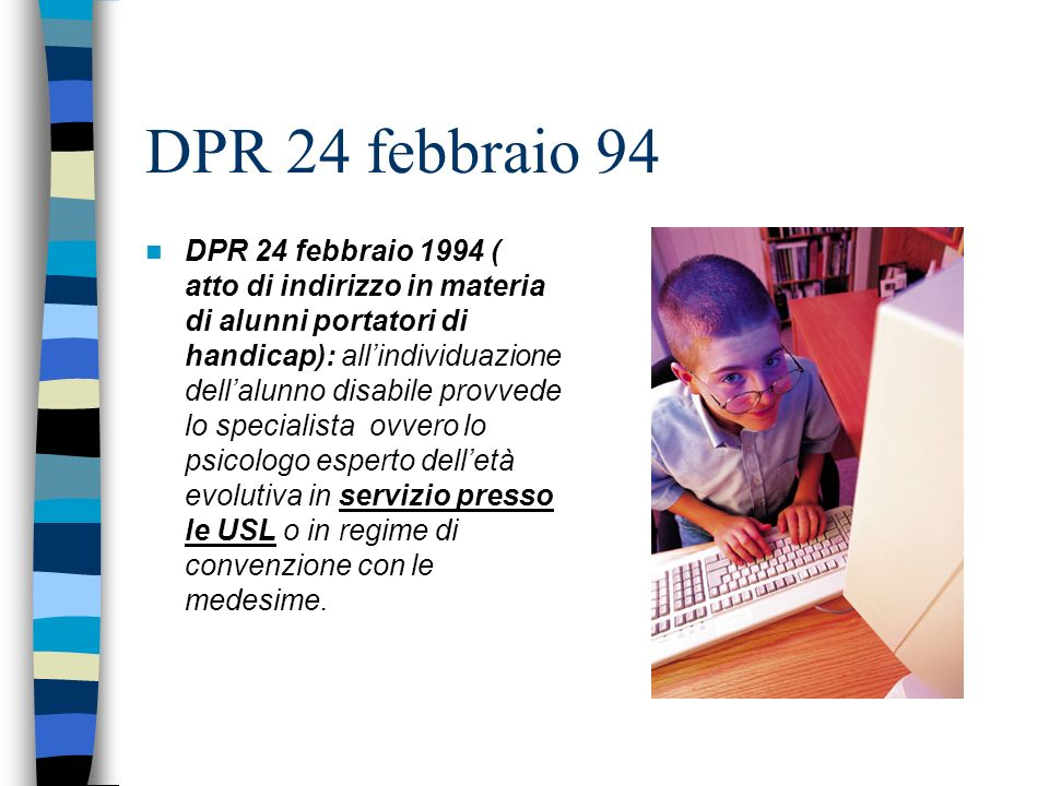 DPR 24 febbraio 94 DPR 24 febbraio 1994 ( atto di indirizzo in materia di alunni portatori di handicap): allindividuazione dellalunno disabile provved