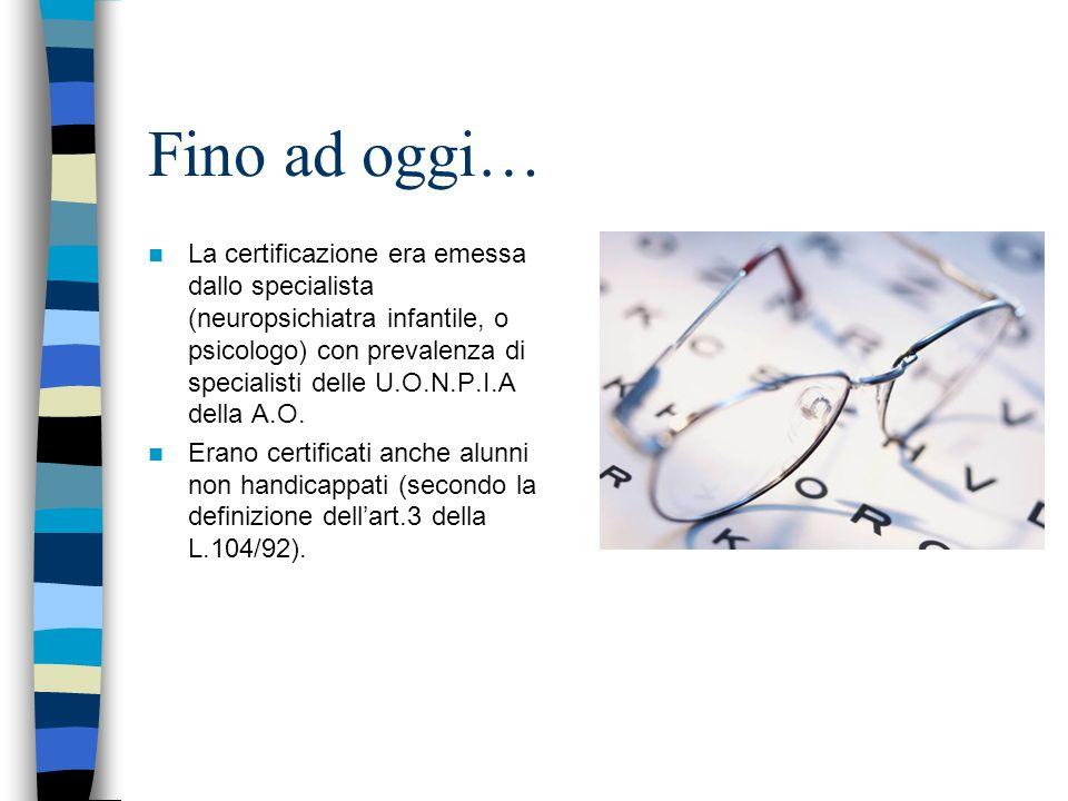 Fino ad oggi… La certificazione era emessa dallo specialista (neuropsichiatra infantile, o psicologo) con prevalenza di specialisti delle U.O.N.P.I.A