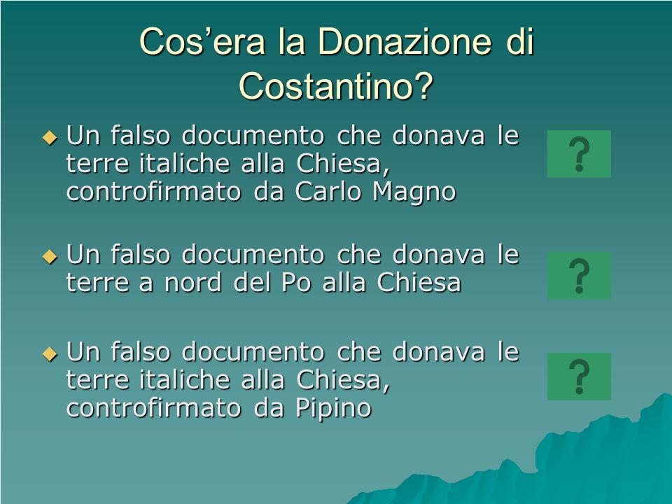 Cosera la Donazione di Costantino? Un falso documento che donava le terre italiche alla Chiesa, controfirmato da Carlo Magno Un falso documento che do