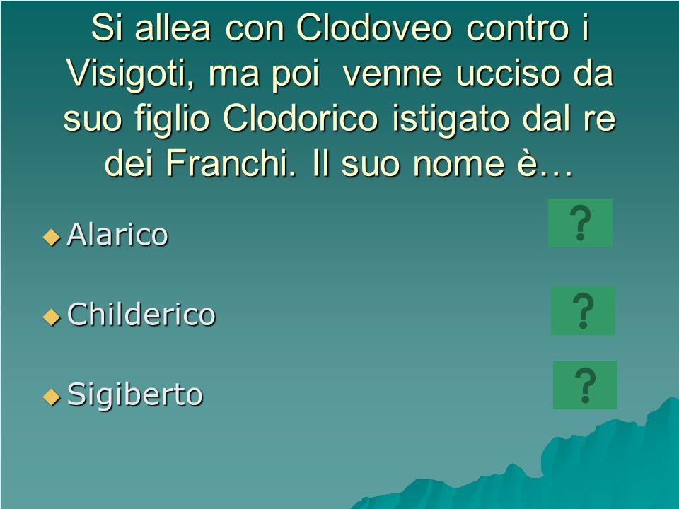 Si allea con Clodoveo contro i Visigoti, ma poi venne ucciso da suo figlio Clodorico istigato dal re dei Franchi.