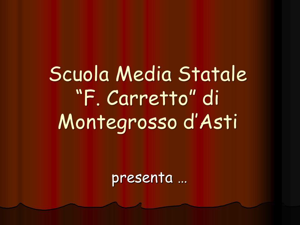 Scuola Media Statale F. Carretto di Montegrosso dAsti presenta …