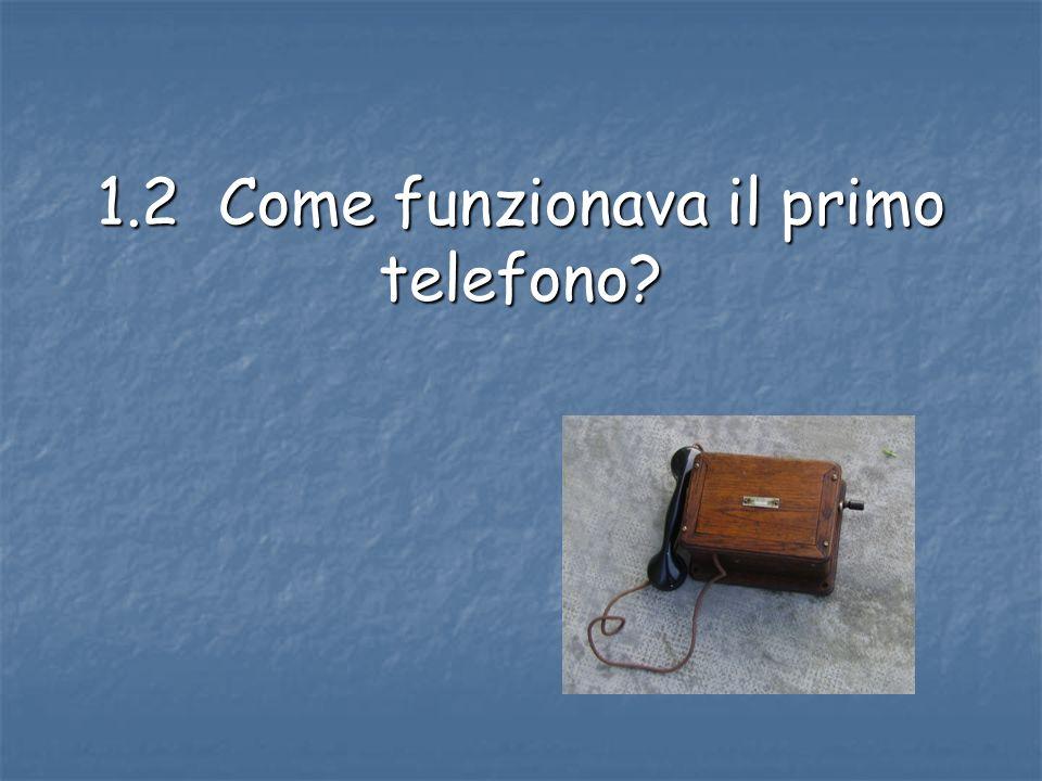 1.2 Come funzionava il primo telefono?