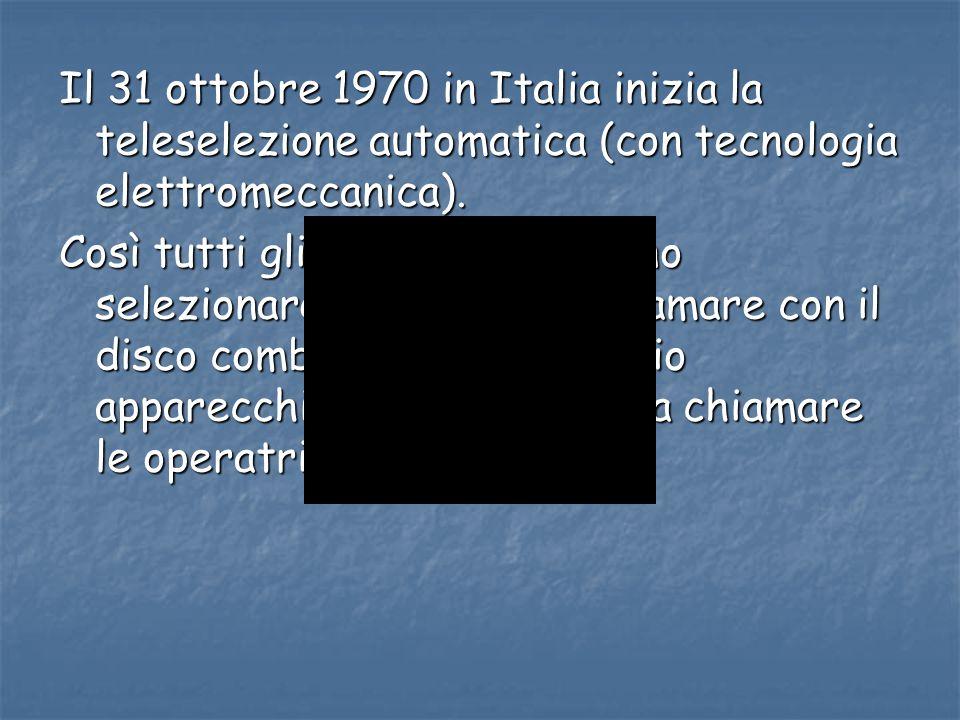Il 31 ottobre 1970 in Italia inizia la teleselezione automatica (con tecnologia elettromeccanica). Così tutti gli abbonati potevano selezionare il num