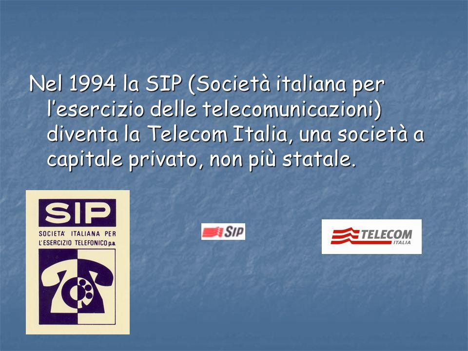 Nel 1994 la SIP (Società italiana per lesercizio delle telecomunicazioni) diventa la Telecom Italia, una società a capitale privato, non più statale.