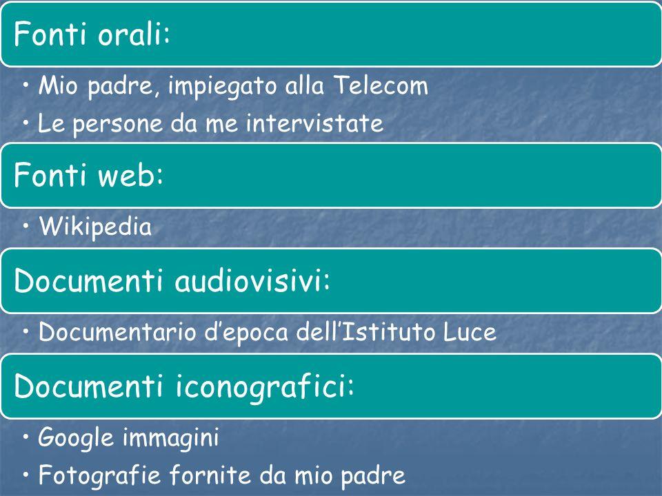Fonti orali: Mio padre, impiegato alla Telecom Le persone da me intervistate Fonti web: Wikipedia Documenti audiovisivi: Documentario depoca dellIstit