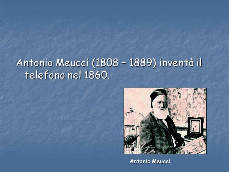 Antonio Meucci (1808 – 1889) inventò il telefono nel 1860. Antonio Meucci