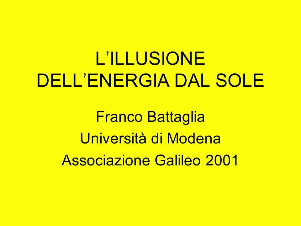 LILLUSIONE DELLENERGIA DAL SOLE Franco Battaglia Università di Modena Associazione Galileo 2001