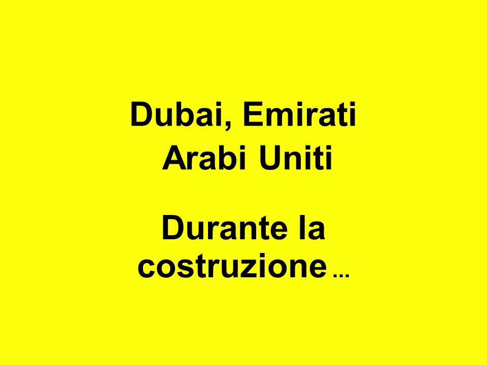 Dubai, Emirati Arabi Uniti Durante la costruzione...