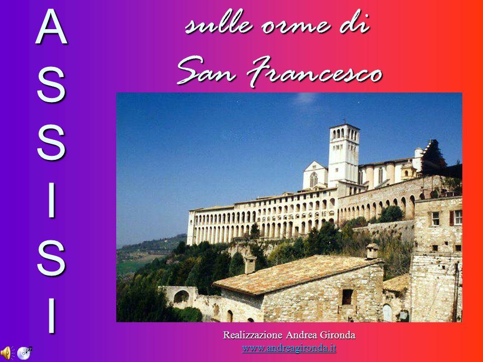 sulle orme di San Francesco Realizzazione Andrea Gironda www.andreagironda.it www.andreagironda.it ASSISIASSISIASSISIASSISI
