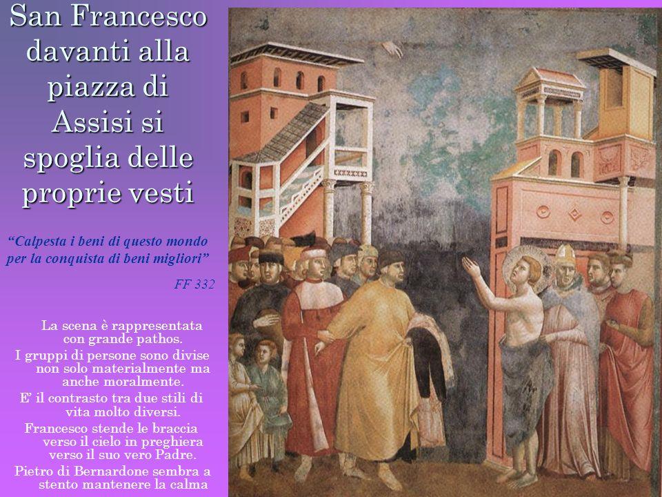 San Francesco davanti alla piazza di Assisi si spoglia delle proprie vesti La scena è rappresentata con grande pathos. I gruppi di persone sono divise