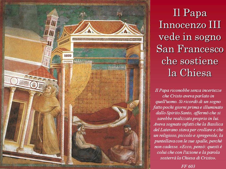 Il Papa Innocenzo III vede in sogno San Francesco che sostiene la Chiesa Il Papa riconobbe senza incertezze che Cristo aveva parlato in quell'uomo. Si