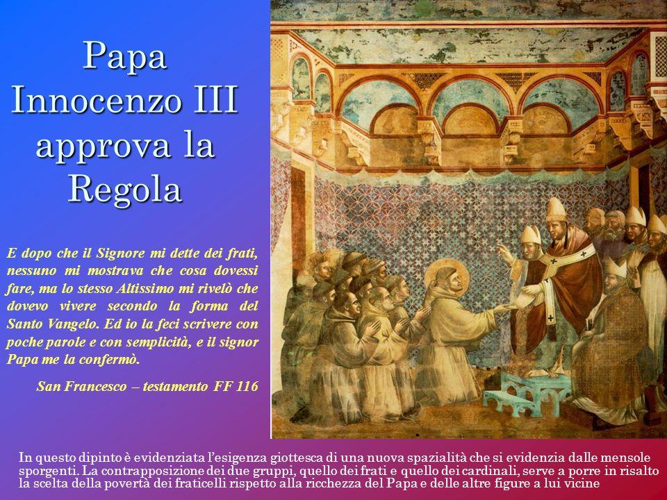 Papa Innocenzo III approva la Regola In questo dipinto è evidenziata lesigenza giottesca di una nuova spazialità che si evidenzia dalle mensole sporge