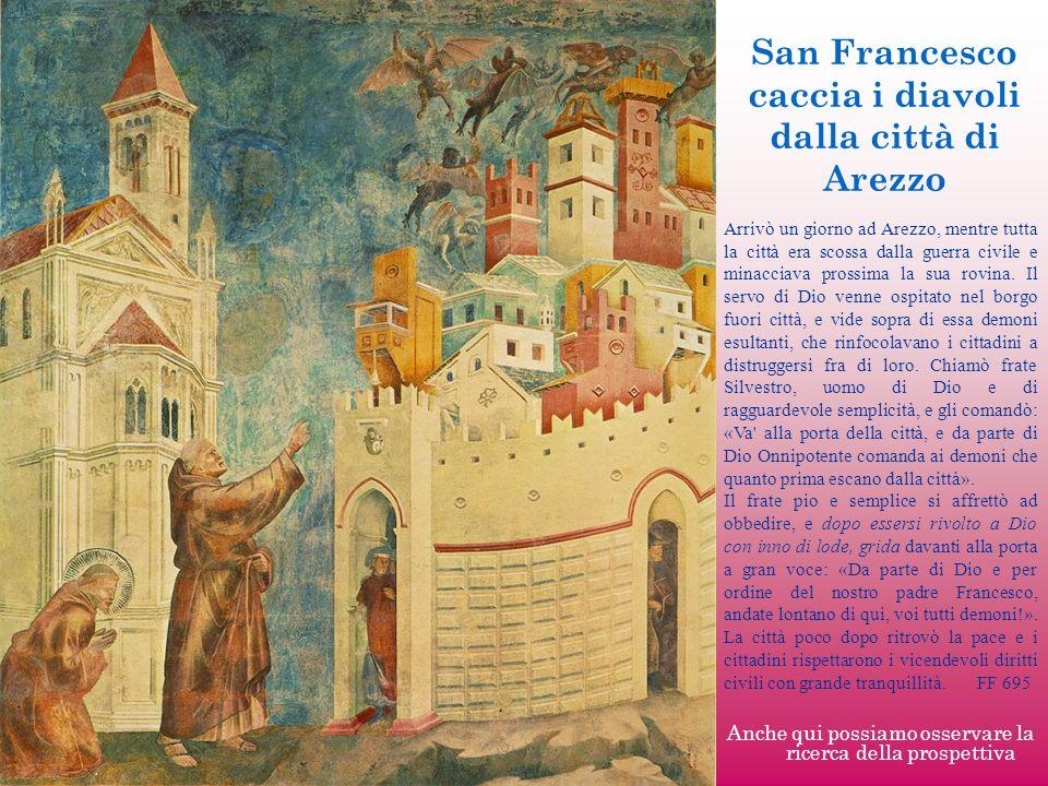 San Francesco caccia i diavoli dalla città di Arezzo Anche qui possiamo osservare la ricerca della prospettiva Arrivò un giorno ad Arezzo, mentre tutt