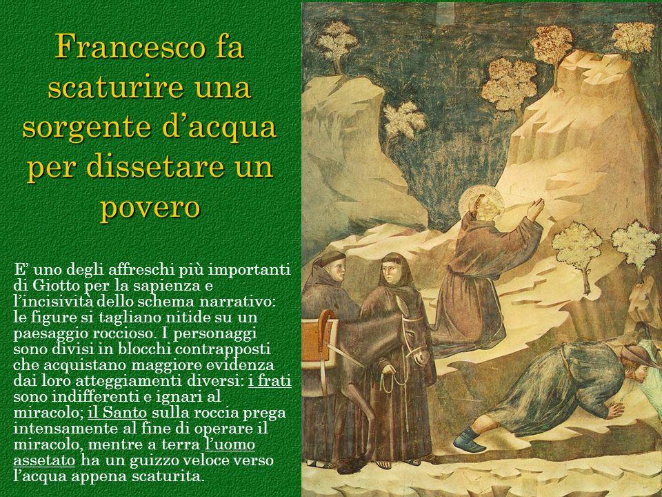 Francesco fa scaturire una sorgente dacqua per dissetare un povero E uno degli affreschi più importanti di Giotto per la sapienza e lincisività dello