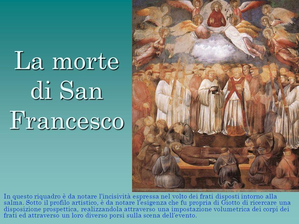 La morte di San Francesco In questo riquadro è da notare lincisività espressa nel volto dei frati disposti intorno alla salma. Sotto il profilo artist