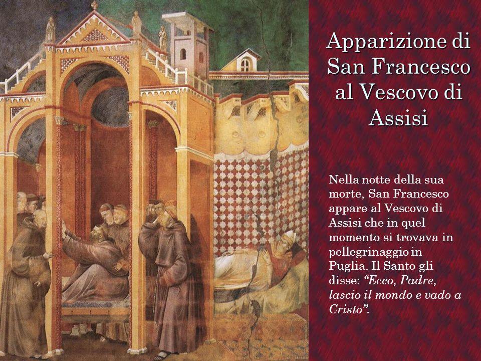 Apparizione di San Francesco al Vescovo di Assisi Nella notte della sua morte, San Francesco appare al Vescovo di Assisi che in quel momento si trovav