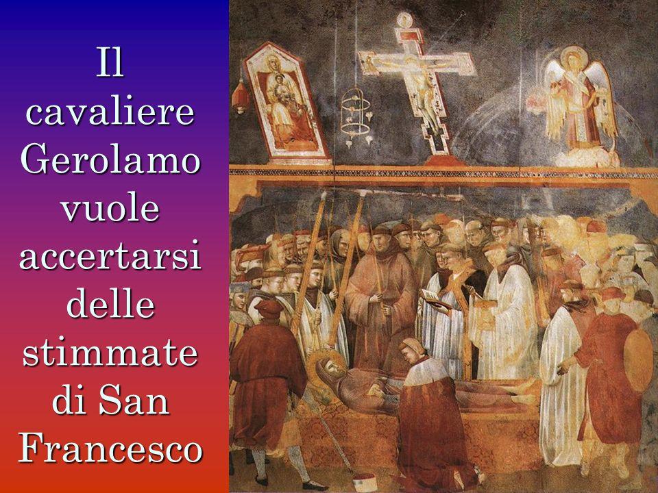 Il cavaliere Gerolamo vuole accertarsi delle stimmate di San Francesco
