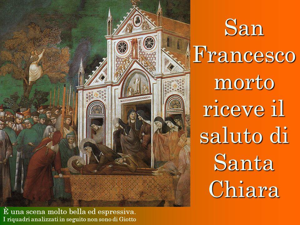 San Francesco morto riceve il saluto di Santa Chiara È una scena molto bella ed espressiva. I riquadri analizzati in seguito non sono di Giotto