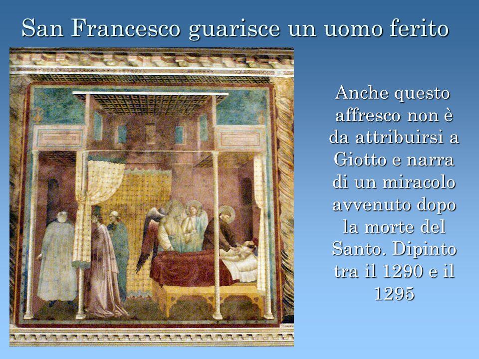 San Francesco guarisce un uomo ferito Anche questo affresco non è da attribuirsi a Giotto e narra di un miracolo avvenuto dopo la morte del Santo. Dip