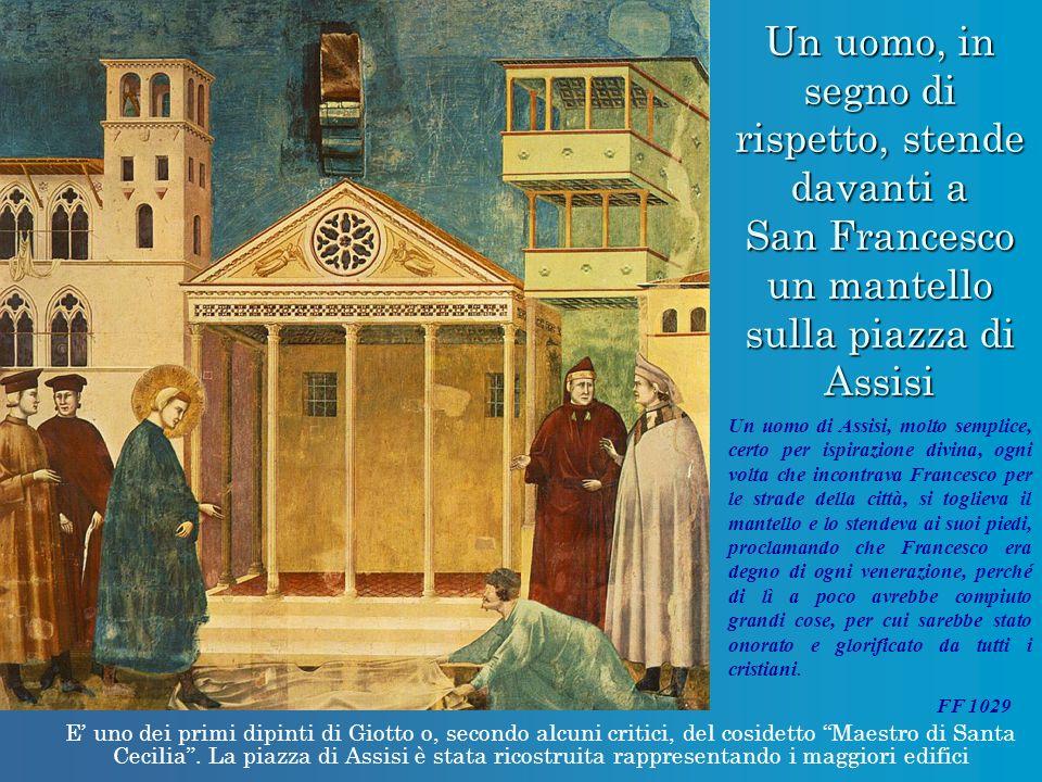 Un uomo, in segno di rispetto, stende davanti a San Francesco un mantello sulla piazza di Assisi E uno dei primi dipinti di Giotto o, secondo alcuni c
