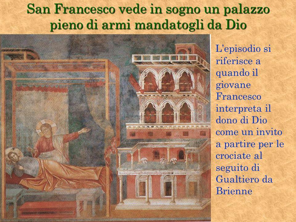 San Francesco vede in sogno un palazzo pieno di armi mandatogli da Dio Lepisodio si riferisce a quando il giovane Francesco interpreta il dono di Dio