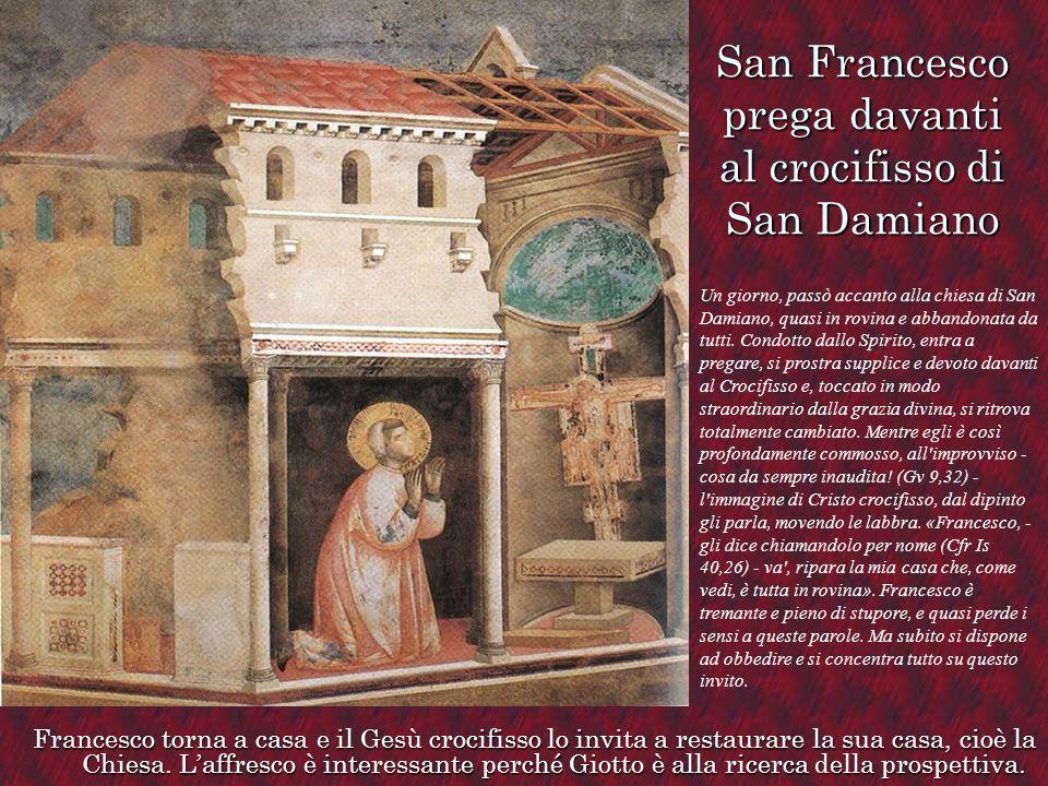 San Francesco prega davanti al crocifisso di San Damiano Francesco torna a casa e il Gesù crocifisso lo invita a restaurare la sua casa, cioè la Chies
