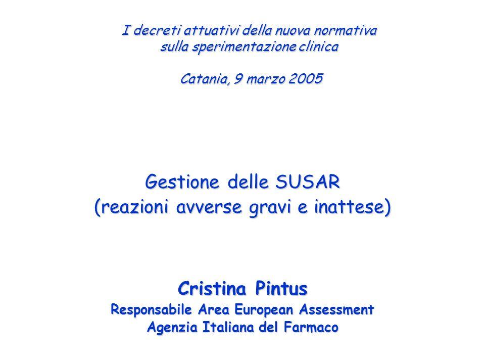 I decreti attuativi della nuova normativa sulla sperimentazione clinica Catania, 9 marzo 2005 Gestione delle SUSAR (reazioni avverse gravi e inattese)