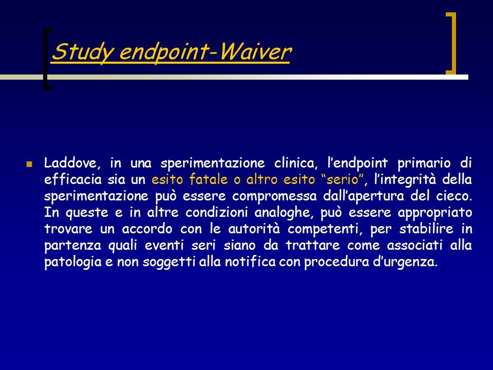 Study endpoint-Waiver Laddove, in una sperimentazione clinica, lendpoint primario di efficacia sia un esito fatale o altro esito serio, lintegrità del