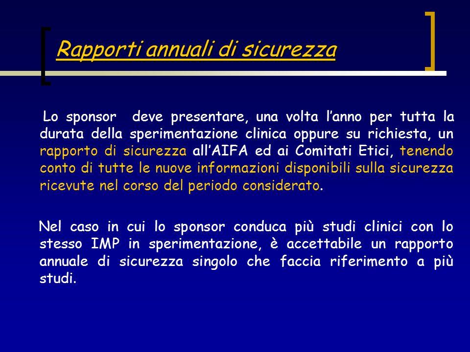 Rapporti annuali di sicurezza Lo sponsor deve presentare, una volta lanno per tutta la durata della sperimentazione clinica oppure su richiesta, un ra