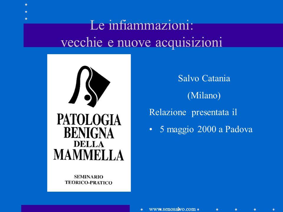 Le infiammazioni: vecchie e nuove acquisizioni Salvo Catania (Milano) Relazione presentata il 5 maggio 2000 a Padova www.senosalvo.com
